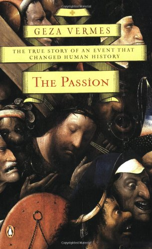 9780143036883: The Passion: The True Story of an Event That Changed Human History