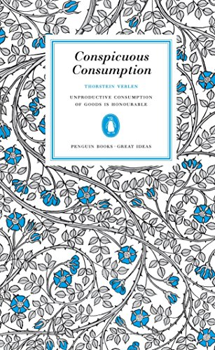 9780143037590: Conspicuous Consumption: Unproduction Consumption of Goods Is Honourable (Penguin Great Ideas)