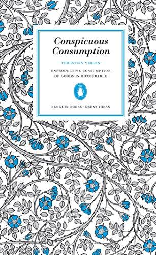 9780143037590: Conspicuous Consumption: Unproduction Consumption of Goods Is Honourable (Penguin Great Ideas)
