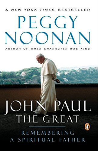 John Paul the Great: Remembering a Spiritual Father: Noonan, Peggy