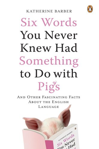 9780143038122: Six Words You Never Knew Had Something to Do with Pigs: And Other Fascinating Facts about the English Language