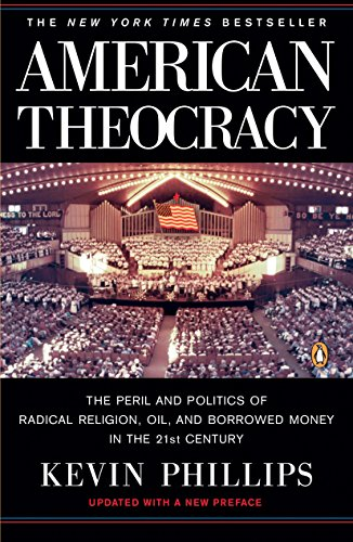 9780143038283: American Theocracy: The Peril and Politics of Radical Religion, Oil, and Borrowed Money in the 21st Century