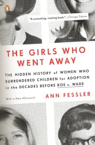 The Girls Who Went Away: The Hidden History of Women Who Surrendered Children for Adoption in the ...