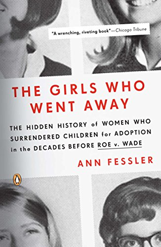 9780143038979: The Girls Who Went Away: The Hidden History of Women Who Surrendered Children for Adoption in the Decades Before Roe v. Wade