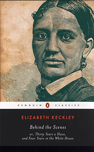 Behind the Scenes: or, Thirty Years a: Keckley, Elizabeth