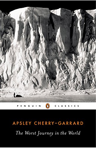 The Worst Journey in the World (Penguin Classics): Cherry-Garrard, Apsley