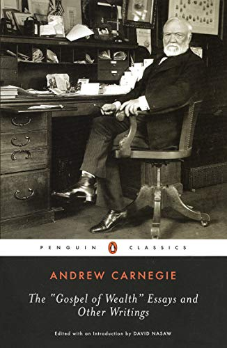 The Gospel of Wealth Essays and Other: Andrew Carnegie