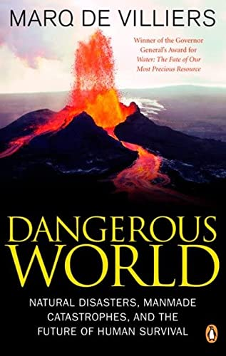 Dangerous World - Natural disasters, Manmade catastrophes, and the Future of Human Survival