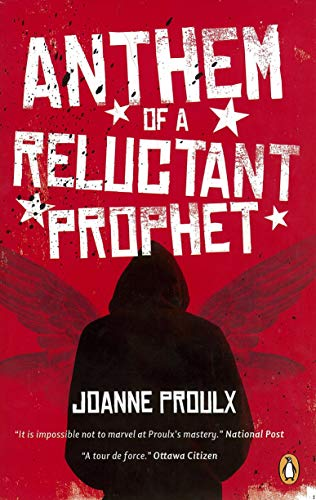 Anthem of a Reluctant Prophet: Joanne Proulx