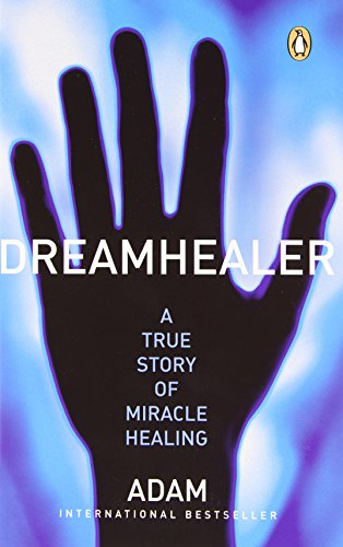 9780143053767: DreamHealer: A True Story of Miracle Healings Adam ( Author ) Jun-27-2006 Paperback