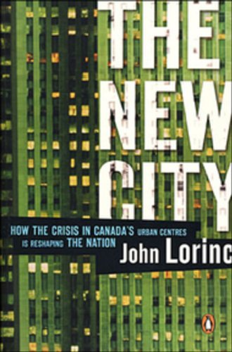 The New City: How the Crisis of Canada's Cities Is Reshaping Our Nation: John Lorinc