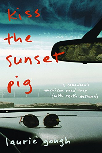9780143056157: Kiss The Sunset Pig: A Canadian's American Road Trip With Exotic Detours