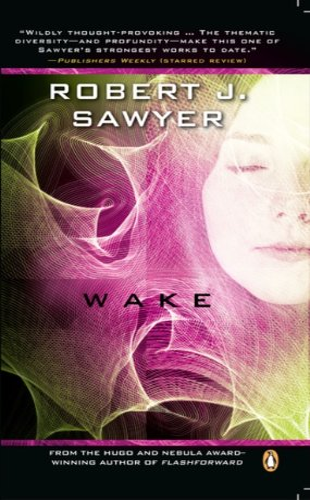 Wake: Book One In The WWW Trilogy: Robert J Sawyer