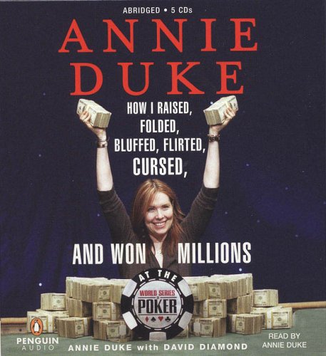 9780143058205: Annie Duke: How I Raised, Folded, Bluffed, Flirted, Cursed, and Won Millions at the World Series of Poker