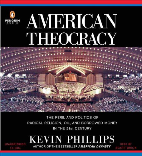 9780143058441: American Theocracy: The Peril and Politics of Radical Religion, Oil, and Borrowed Money in the 21st Century
