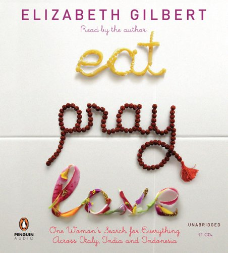 9780143058526: Eat, Pray, Love: One Woman's Search for Everything Across Italy, India and Indonesia