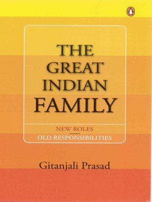 The Great Indian Family: New Roles, Old Responsibilities: Gitanjali Prasad