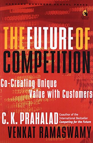 The Future of Competition: Co Creating Unique Value with Customers: Ramaswamy, Venkat; Prahalad, C....