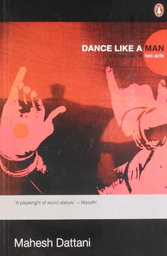 Dance Like A Man: Stage Play In: Dattani, Mahesh