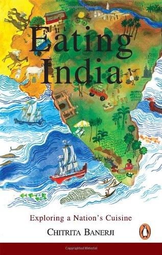 Eating India: Exploring a Nation's Cuisine: Chitrita Banerji