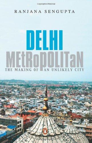 9780143063100: Delhi Metropolitan: The Making of an Unlikely City