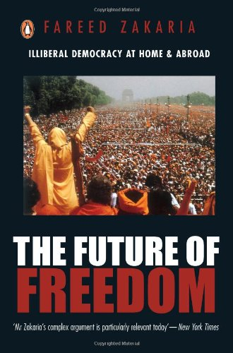 The Future of Freedom: Illebral Democracy at Home and Abroad: Fareed Zakaria