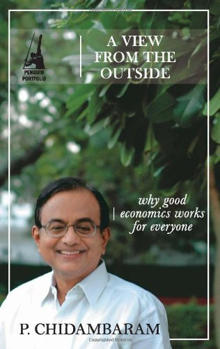 A View from the Outside: Why Good Economics Works for Everyone: P. Chidambaram