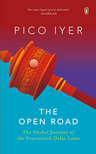 The Open Road: The Global Journey of the Fourteenth Dalai Lama: Pico Iyer