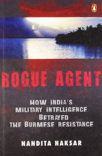 9780143064893: Rogue Agent: How India's Military Intelligence Betrayed the Burmese Resistance