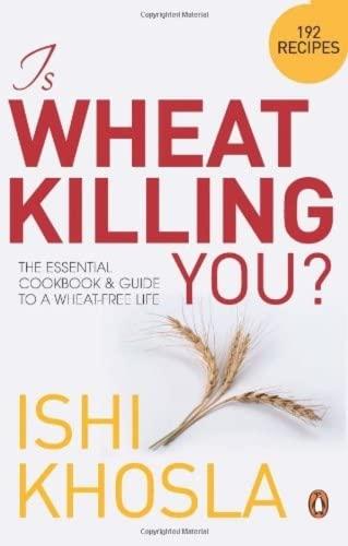Is Wheat Killing You?: Ishi Khosla