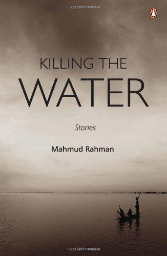 Killing The Water: Short Stories: Mahmud Rahman