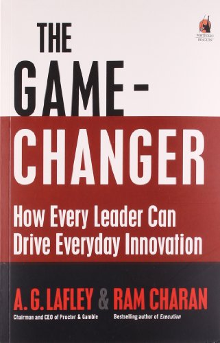 The Game-Changer: How Every Leader Can Drive Everyday Innovation: A.G. Lafley,Ram Charan