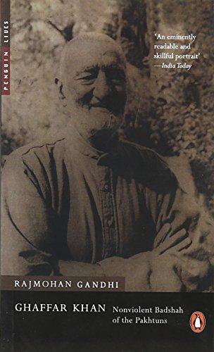 Ghaffar Khan: Nonviolent Badshah of the Pakhtuns: Rajmohan Gandhi