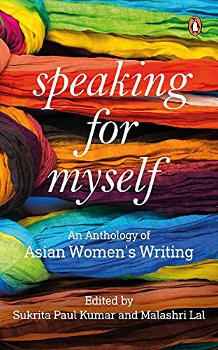 Speaking for Myself: An Anthology of Asian: Kumar, Sukrita Paul,