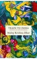 Train to India: Memories of Another Bengal: Maloy Krishna Dhar
