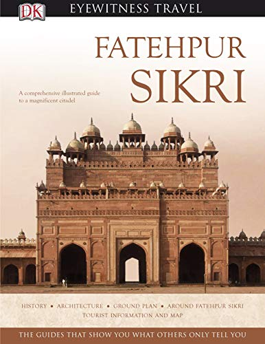 9780143065524: Fatehpur Sikri (DK Eyewitness Travel Monuments Of India)