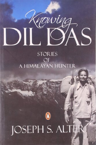 Knowing Dil Das: Stories of a Himalayan: Joseph S. Alter