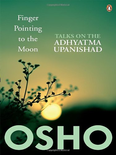Finger Pointing to the Moon: Talks on the Adhyatma Upanishad: Osho