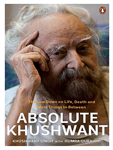 Absolute Khushwant: The Low, Down on Life,: Khushwant Singh and