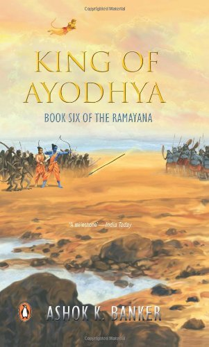 King of Ayodhya (Book Six of the Ramayana): Ashok K. Banker