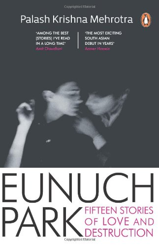 Eunuch Park: Fifteen Stories of Love and Destruction: Palash Krishna Mehrotra
