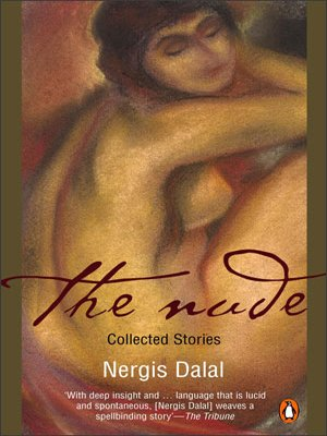 The Nude: Collected Stories: Nergis Dalal