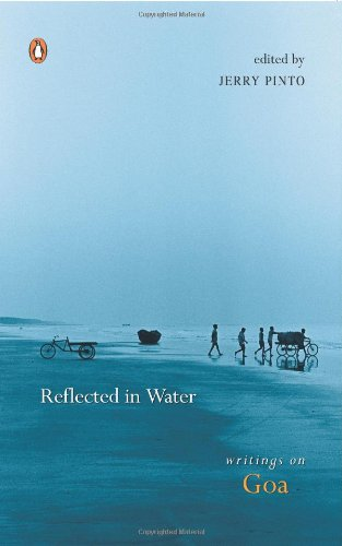 Reflected in Water : Writings on Goa: Jerry Pinto