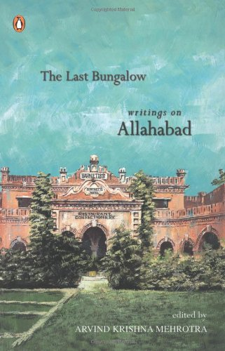 9780143101185: The Last Bangalow: Writings on Allahabad