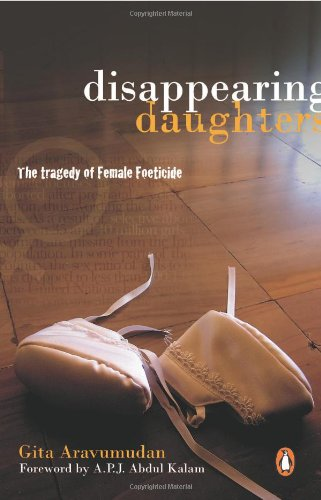 Disappearing Daughters : The Tragedy of Female Foeticide: Gita Aravamudan