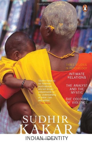 9780143101864: Indian Identity: Three Studies in Psychology - Intimate Relations, The Analyst and the Mystic,The Colours of Violence