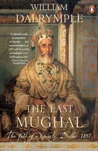 9780143102434: The Last Mughal the fall of Delhi, 1857