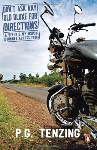 Don`t Ask any Old Bloke for Directions: A Biker`s Whimsical Journey Across India: P.G. Tenzing