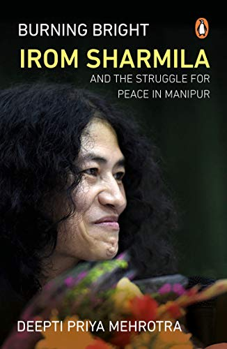 9780143103691: Burning Bright: Irom Sharmila and the Struggle for Peace in Manipur