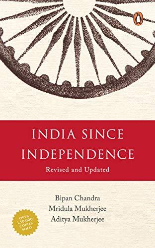 India Since Independence: Bipan Chandra, Mridula Mukherjee, and Aditya Mukherjee